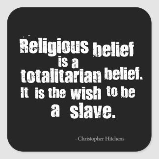 Religious Belief is a Totalitarian Belief. Square Stickers