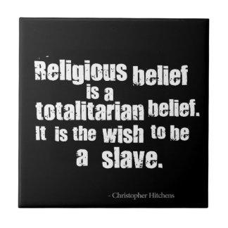 Religious Belief is a Totalitarian Belief. Tiles