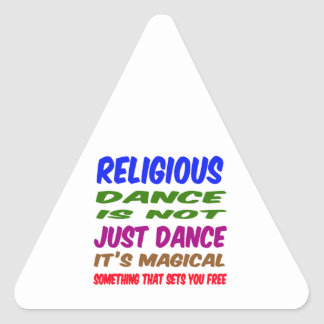 Religious Dance is not just dance It's magical Triangle Sticker
