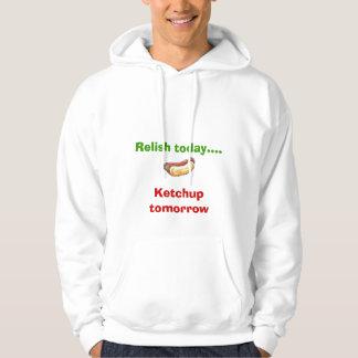 Relish today... Ketchup tomorrow Hoodie
