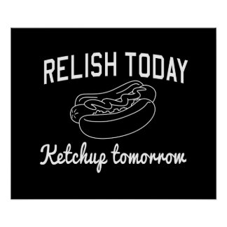 Relish Today, Ketchup Tomorrow Poster