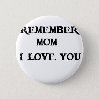remember mom i love you 2 inch round button