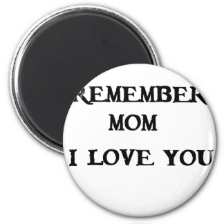 remember mom i love you 2 inch round magnet