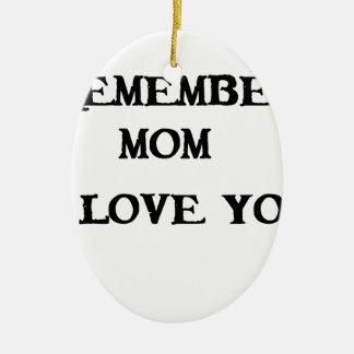 remember mom i love you ceramic ornament