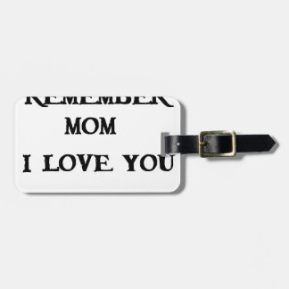 remember mom i love you luggage tag