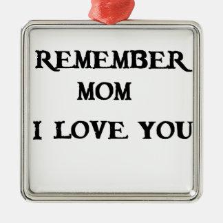remember mom i love you metal ornament