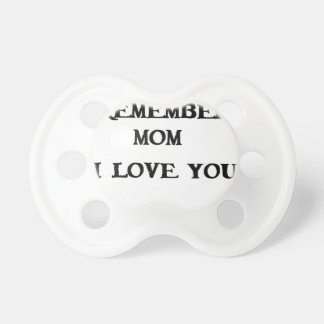 remember mom i love you pacifier