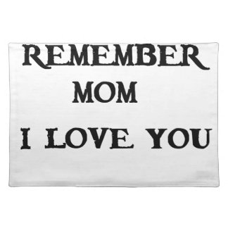 remember mom i love you placemat