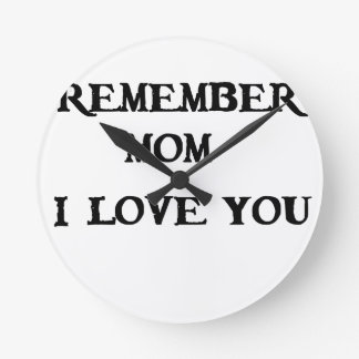 remember mom i love you round clock