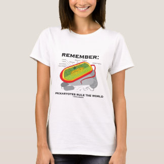 Remember: Prokaryotes Rule The World T-Shirt