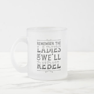 Remember the Ladies (Mug) Frosted Glass Coffee Mug