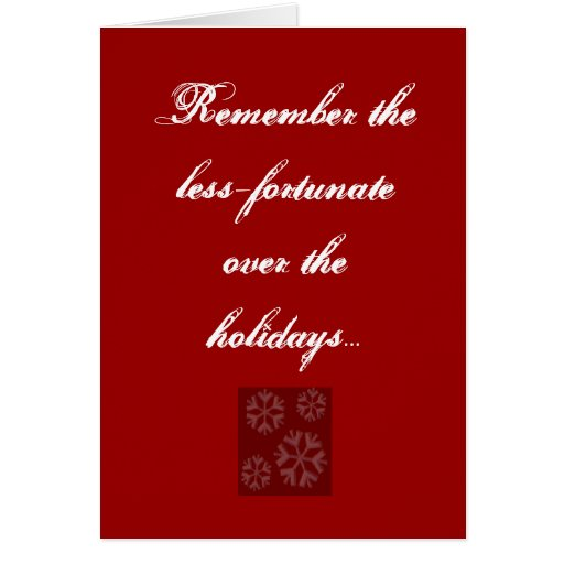 Remember the less-fortunate over the ho... greeting cards