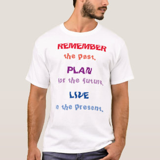 Remember the past - Quote Shirt