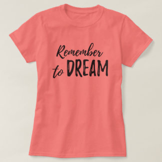 Remember To Dream - Motivational Quote T-Shirt