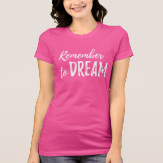 Remember To Dream - Uplifting Inspirational Quote T-Shirt
