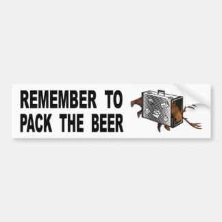 Remember To Pack The Beer Bumper Sticker