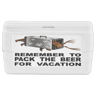 Remember To Pack The Beer For Vacation Ice Chest