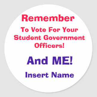 Remember, To Vote For Your Student Government O... Classic Round Sticker