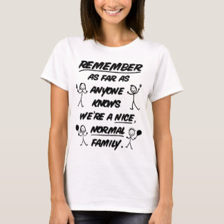 Remember...We're a nice, normal family - Funny T-Shirt