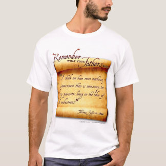 Remember What Your Fathers Said: Thomas Jefferson T-Shirt