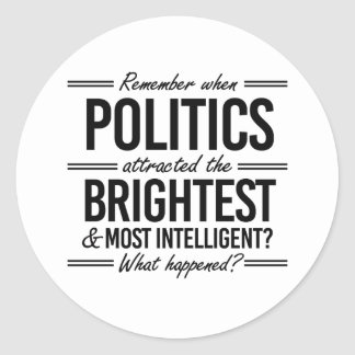 Remember When Politics Attracted the Brightest - W Round Sticker