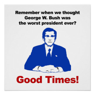 Remember when we thought Bush was the worst? Poster