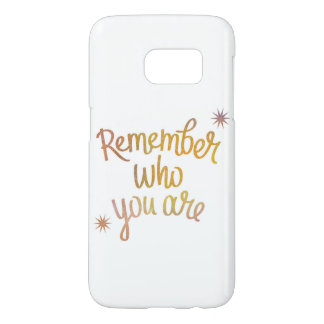"""""""Remember Who You Are"""" Galaxy Phone Case"""