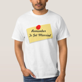 REMEMBER YOU ARE GETTING MARRIED T-Shirt