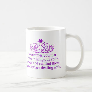 Remind Them Who They Are Dealing With Funny Crown Coffee Mug