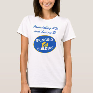 Remodeling Life by Bringing Up Builders T-Shirt