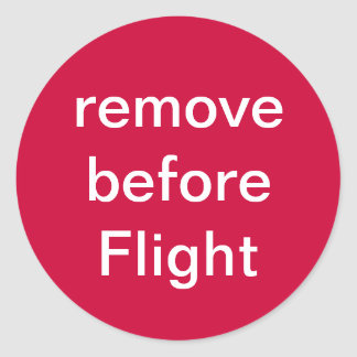 remove before Flight Classic Round Sticker