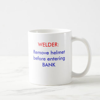 Remove helmet before entering BANK, WELDER: Coffee Mug