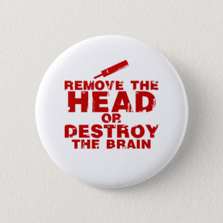 Remove The Head or Destroy The Brain Zombie 2 Inch Round Button