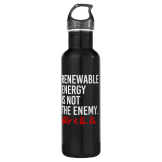 RENEWABLE ENERGY IS NOT THE ENEMY - - Pro-Science  710 Ml Water Bottle
