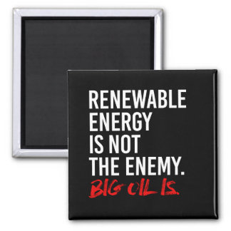 RENEWABLE ENERGY IS NOT THE ENEMY - - Pro-Science  Square Magnet