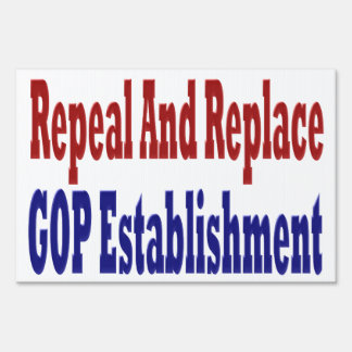 Repeal And Replace GOP Establishment Yard Sign