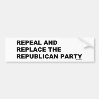 Repeal and Replace the Republican Party Bumper Sticker