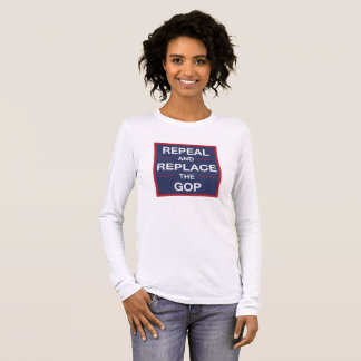 Repeal & Replace The GOP Long Sleeve T-Shirt