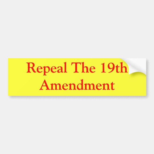 Repeal The 19th Amendment Bumper Sticker