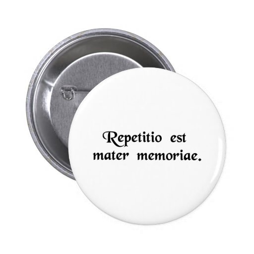Repetition is the mother of memory. button