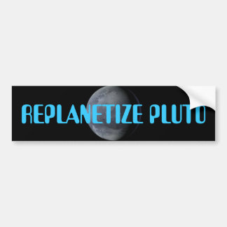 REPLANETIZE PLUTO NOW!!!! BUMPER STICKER