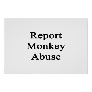 Report Monkey Abuse Poster