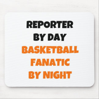Reporter by Day Basketball Fanatic by Night Mouse Pad