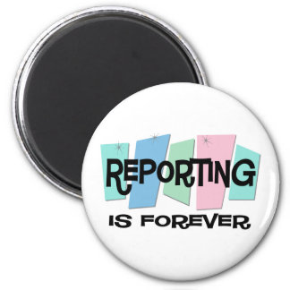Reporting Is Forever Magnet