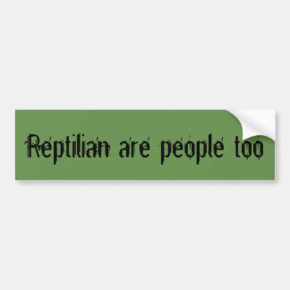 Reptilian are people too bumper sticker