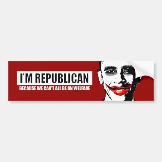 REPUBLICAN - BECAUSE WE CANT ALL BE ON WELFARE BUMPER STICKER