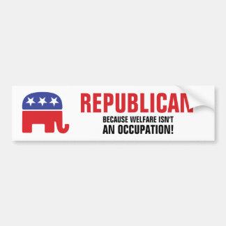 Republican - Because Welfare isn't an Occupation! Bumper Sticker
