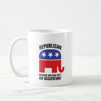 Republican - Because Welfare isn't an Occupation! Coffee Mug