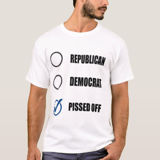 REPUBLICAN DEMOCRAT PISSED OFF T-Shirt