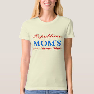 Republican Moms Are Always Right T-Shirt